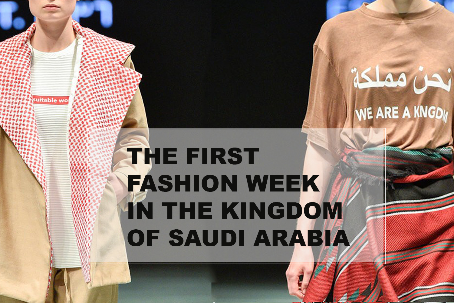 Arab Fashion Week - The First Fashion Week in the Kingdom of Saudi Arabia